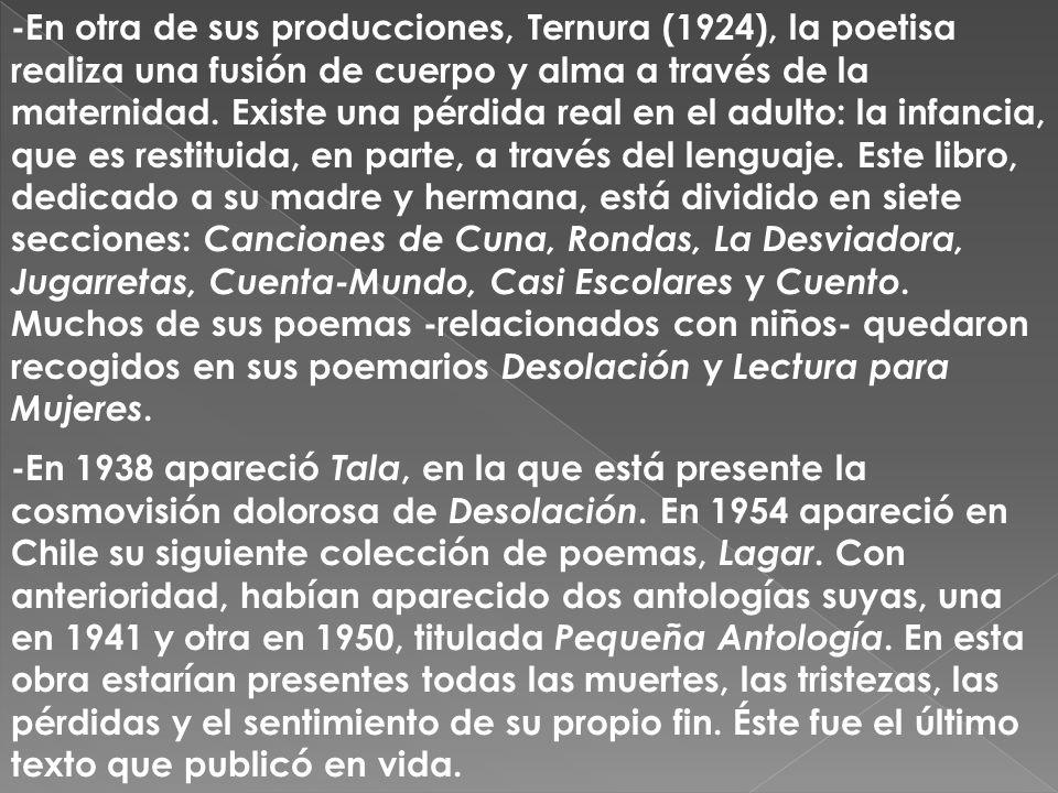 -En otra de sus producciones, Ternura (1924), la poetisa realiza una fusión de cuerpo y alma a través de la maternidad. Existe una pérdida real en el