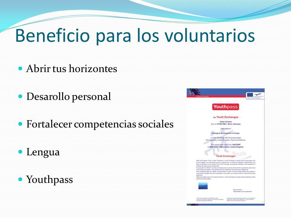 Beneficio para los voluntarios Abrir tus horizontes Desarollo personal Fortalecer competencias sociales Lengua Youthpass
