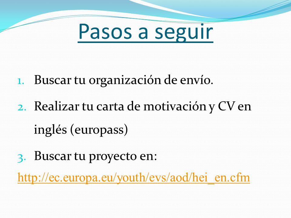 Pasos a seguir 1. Buscar tu organización de envío. 2. Realizar tu carta de motivación y CV en inglés (europass) 3. Buscar tu proyecto en: http://ec.eu