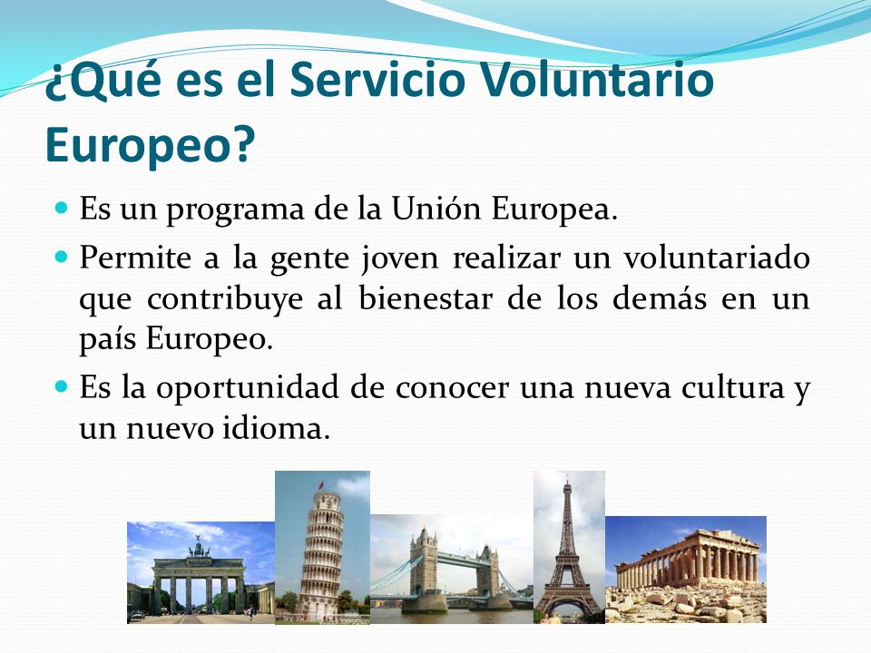 ¿Qué es el Servicio Voluntario Europeo? Es un programa de la Unión Europea. Permite a la gente joven realizar un voluntariado que contribuye al bienes