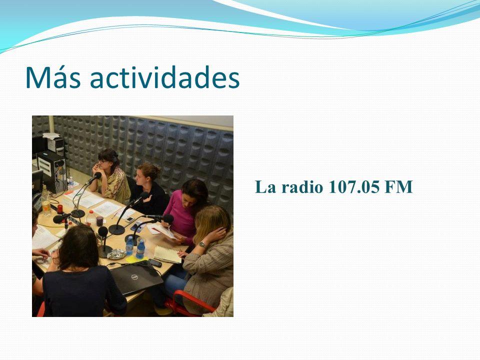 Más actividades La radio 107.05 FM