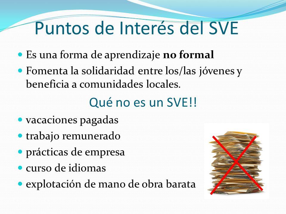 Puntos de Interés del SVE Es una forma de aprendizaje no formal Fomenta la solidaridad entre los/las jóvenes y beneficia a comunidades locales. Qué no