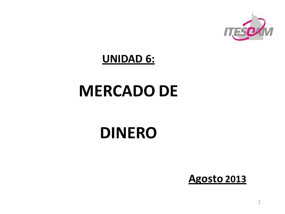 1 UNIDAD 6: MERCADO DE DINERO Agosto 2013