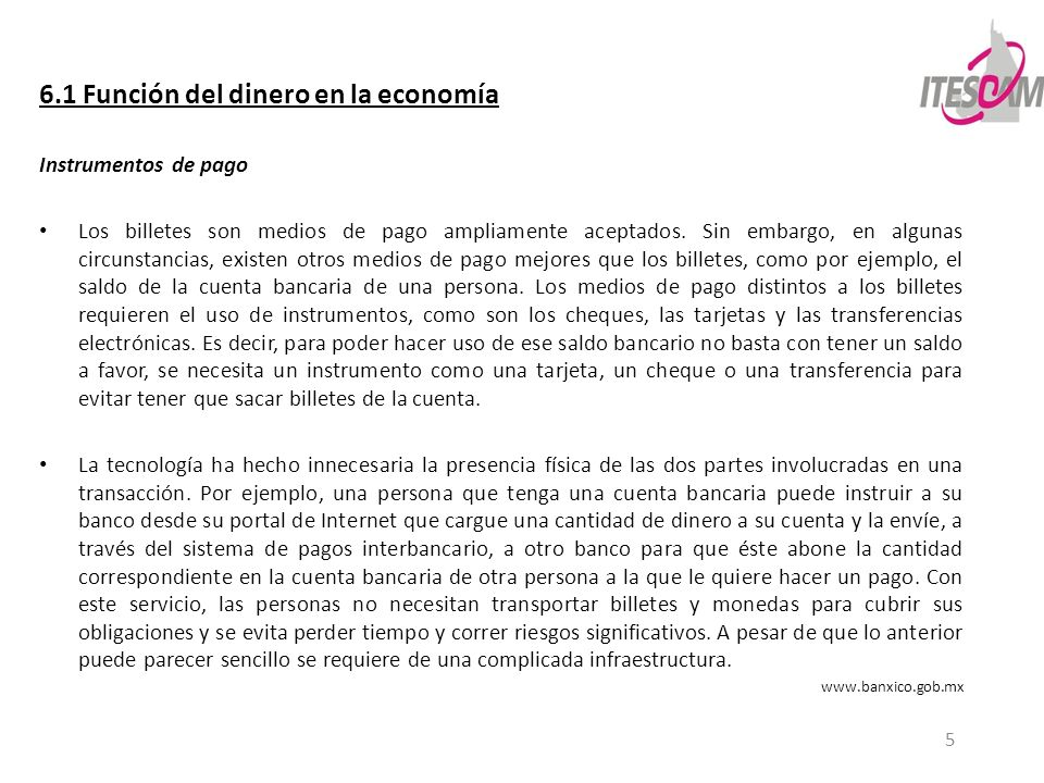 5 6.1 Función del dinero en la economía Instrumentos de pago Los billetes son medios de pago ampliamente aceptados. Sin embargo, en algunas circunstan