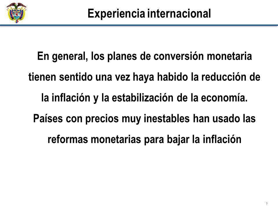 7 Experiencia internacional En general, los planes de conversión monetaria tienen sentido una vez haya habido la reducción de la inflación y la estabi