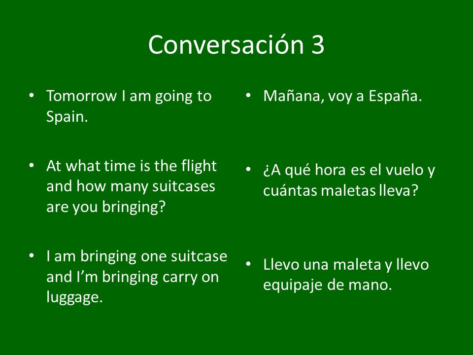 Conversación 4 Is the flight on time.Yes, of course.