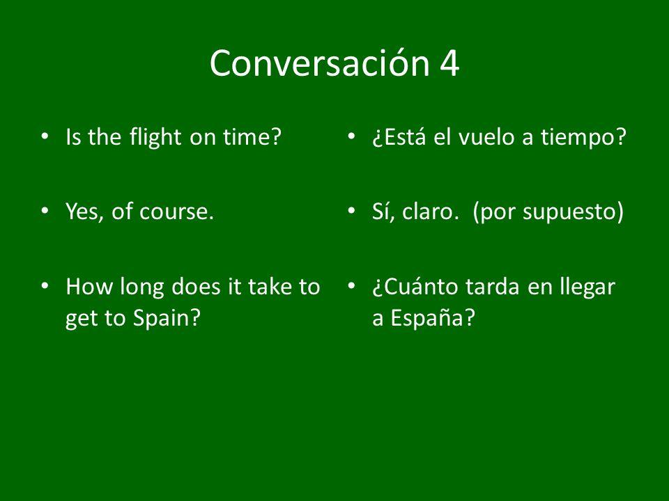Conversación 5 Is the flight delayed.Yes. Im sorry.