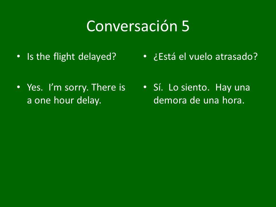 Conversación 6 Excuse me.Is the flight on time. No.