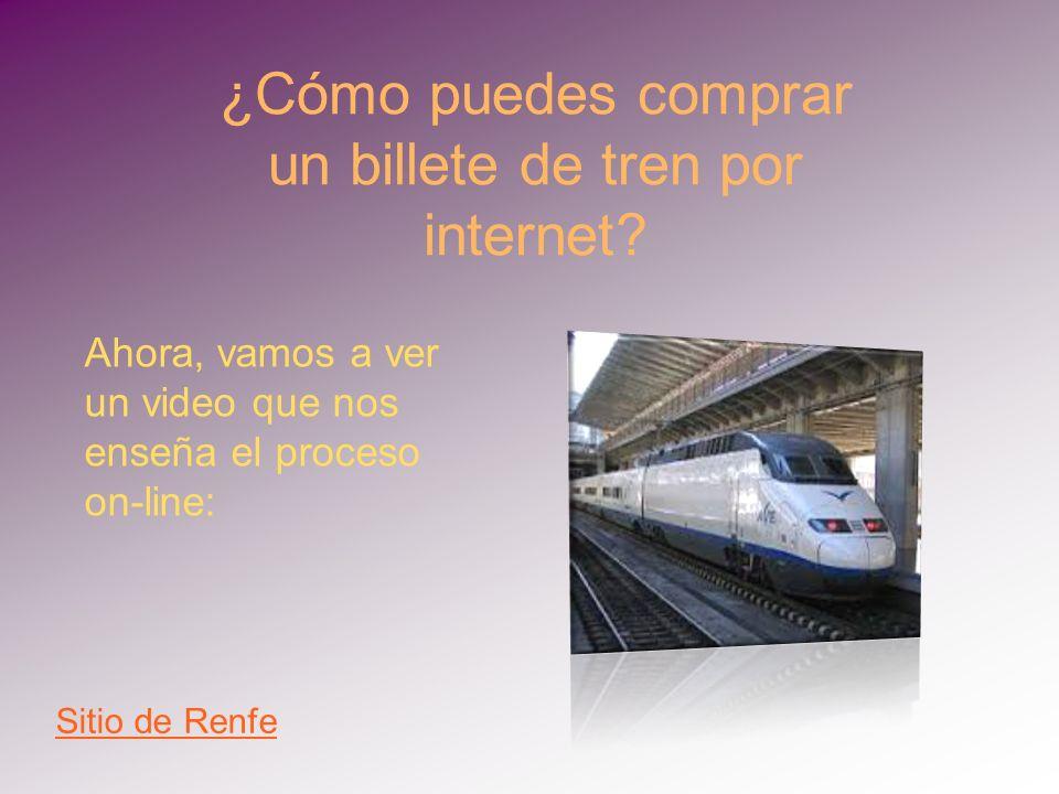 ¿Cómo puedes comprar un billete de tren por internet? Sitio de Renfe Ahora, vamos a ver un video que nos enseña el proceso on-line: