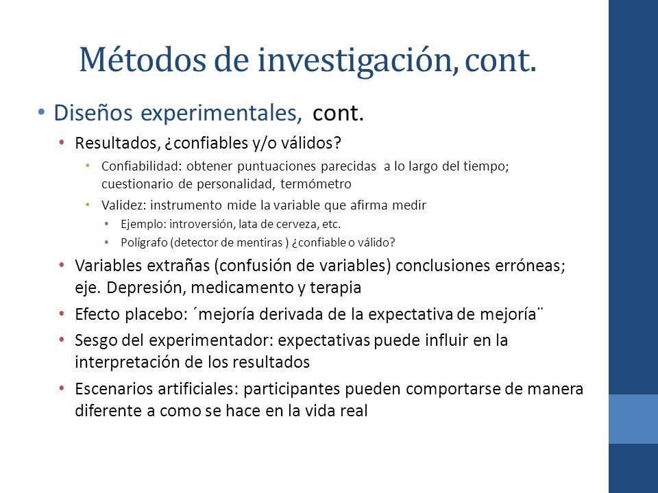 Métodos de investigación, cont. Diseños experimentales, cont. Resultados, ¿confiables y/o válidos? Confiabilidad: obtener puntuaciones parecidas a lo