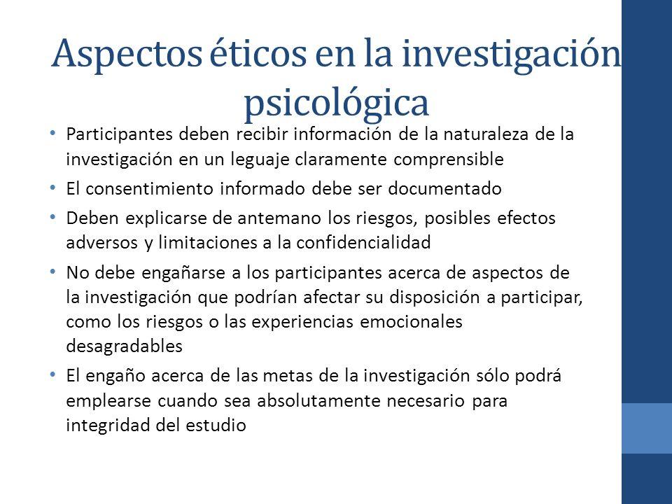 Aspectos éticos en la investigación psicológica Participantes deben recibir información de la naturaleza de la investigación en un leguaje claramente