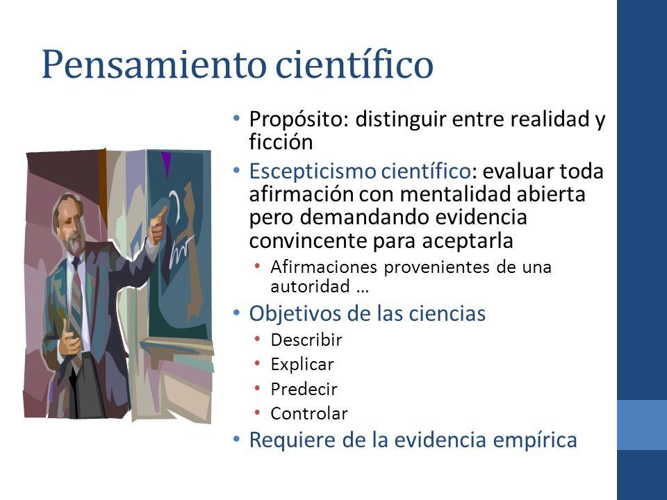Pensamiento científico Propósito: distinguir entre realidad y ficción Escepticismo científico: evaluar toda afirmación con mentalidad abierta pero dem