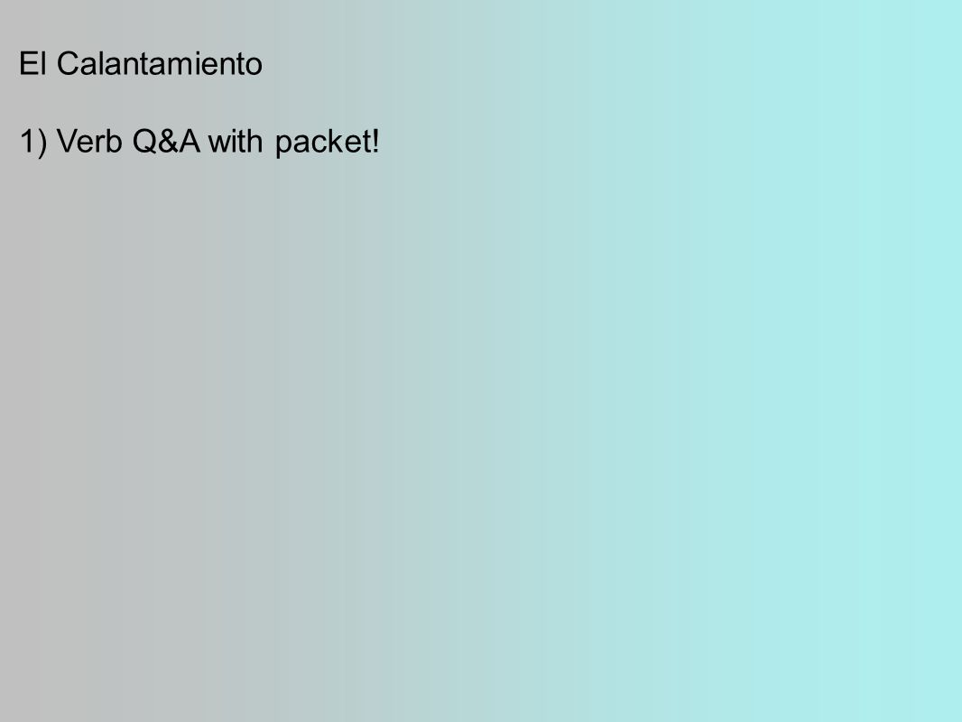 El Calantamiento 1) Verb Q&A with packet!