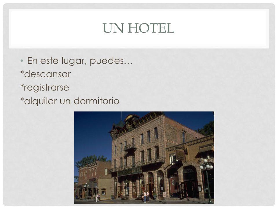 UN HOTEL En este lugar, puedes… *descansar *registrarse *alquilar un dormitorio