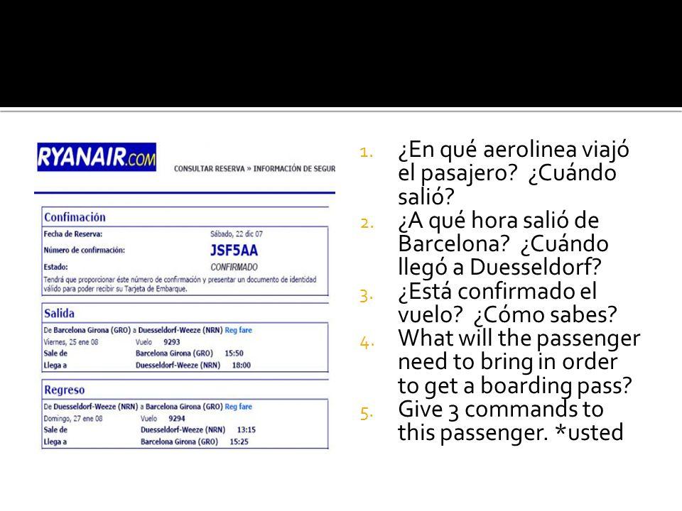 1. ¿En qué aerolinea viajó el pasajero? ¿Cuándo salió? 2. ¿A qué hora salió de Barcelona? ¿Cuándo llegó a Duesseldorf? 3. ¿Está confirmado el vuelo? ¿
