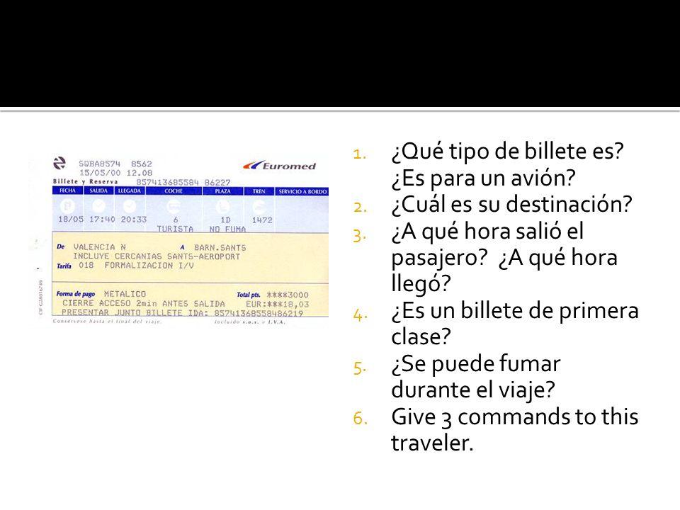 1. ¿Qué tipo de billete es? ¿Es para un avión? 2. ¿Cuál es su destinación? 3. ¿A qué hora salió el pasajero? ¿A qué hora llegó? 4. ¿Es un billete de p