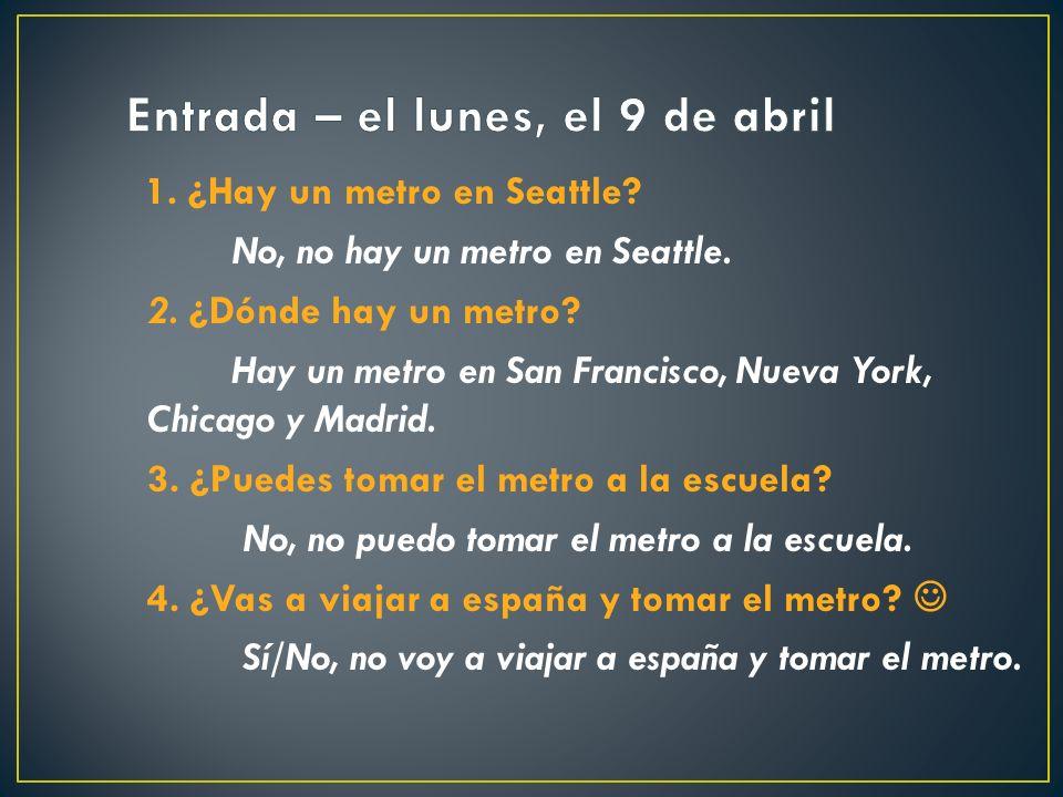1. ¿Hay un metro en Seattle. No, no hay un metro en Seattle.