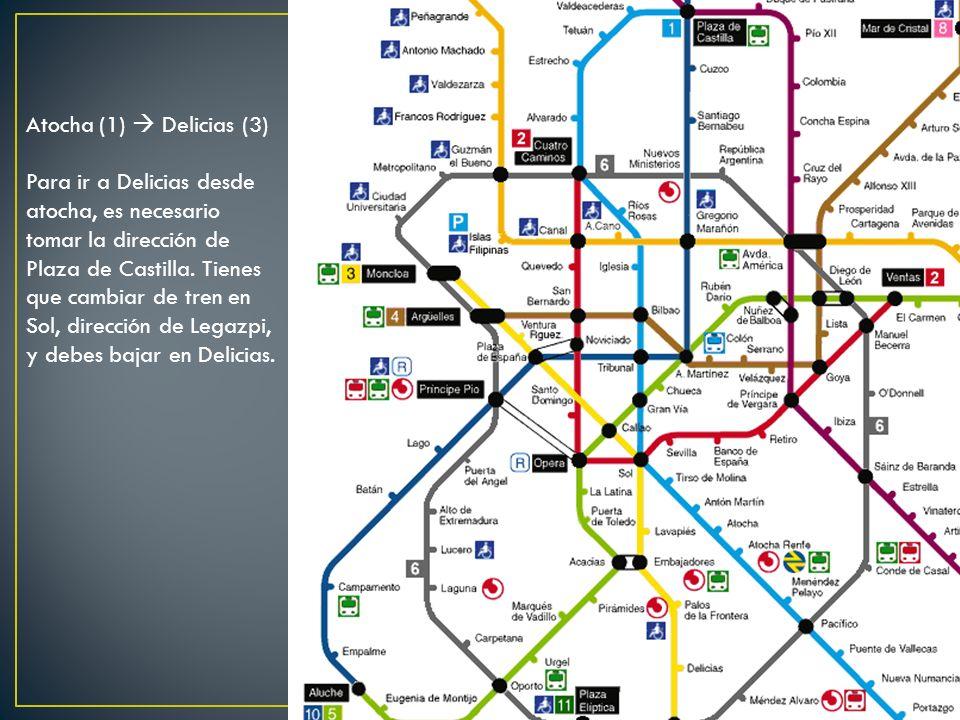 Atocha (1) Delicias (3) Para ir a Delicias desde atocha, es necesario tomar la dirección de Plaza de Castilla.