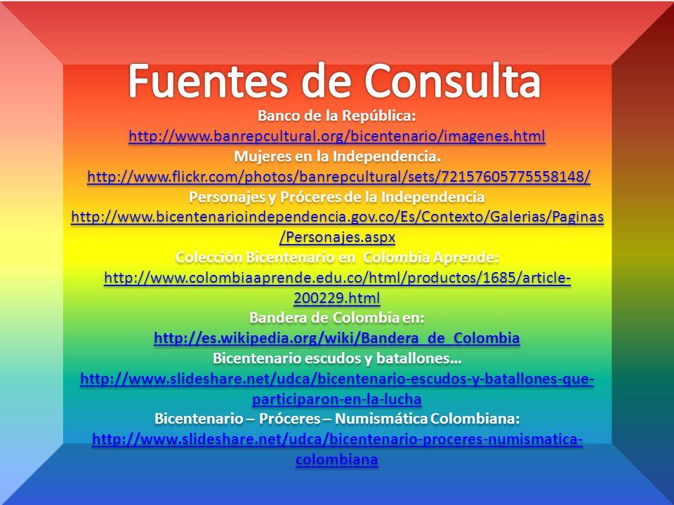 Banco de la República: http://www.banrepcultural.org/bicentenario/imagenes.html Mujeres en la Independencia. http://www.flickr.com/photos/banrepcultur