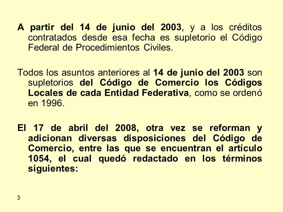 3 A partir del 14 de junio del 2003, y a los créditos contratados desde esa fecha es supletorio el Código Federal de Procedimientos Civiles.