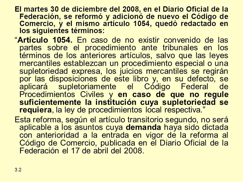3.2 El martes 30 de diciembre del 2008, en el Diario Oficial de la Federación, se reformó y adicionó de nuevo el Código de Comercio, y el mismo artículo 1054, quedó redactado en los siguientes términos: Artículo 1054.