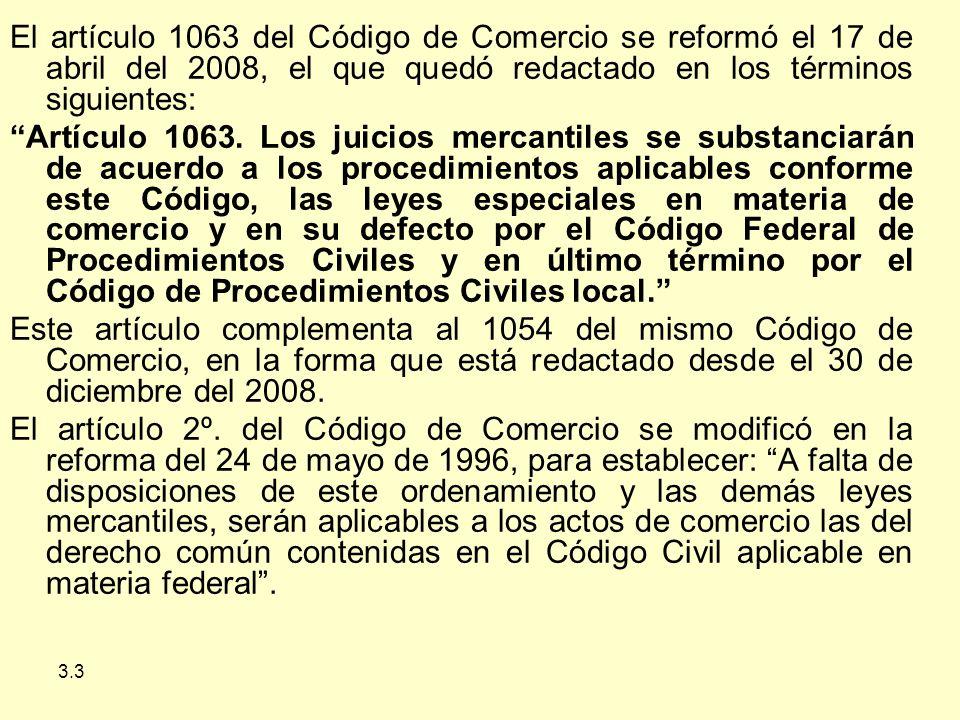 3.3 El artículo 1063 del Código de Comercio se reformó el 17 de abril del 2008, el que quedó redactado en los términos siguientes: Artículo 1063.
