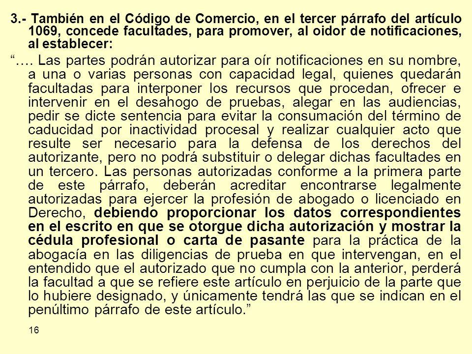 16 3.- También en el Código de Comercio, en el tercer párrafo del artículo 1069, concede facultades, para promover, al oidor de notificaciones, al establecer: ….