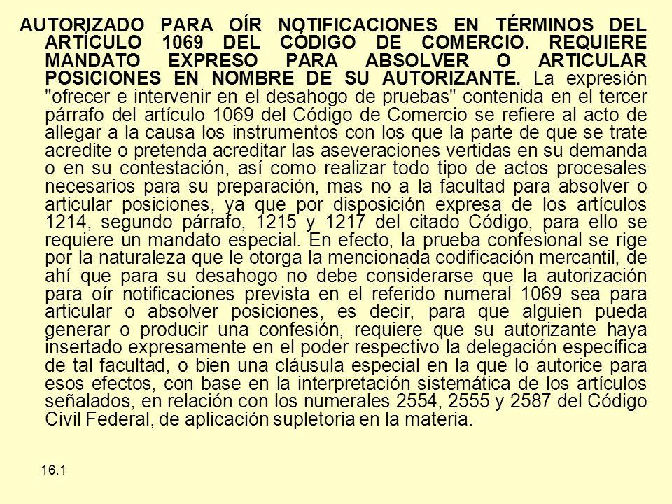 16.1 AUTORIZADO PARA OÍR NOTIFICACIONES EN TÉRMINOS DEL ARTÍCULO 1069 DEL CÓDIGO DE COMERCIO.