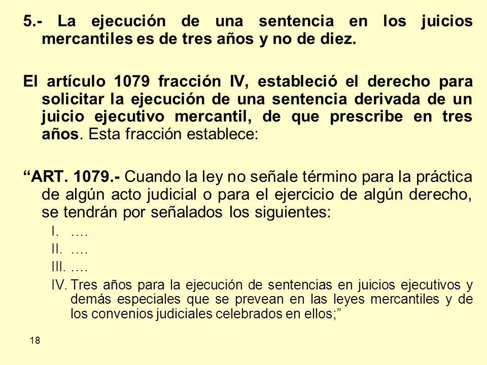 18 5.- La ejecución de una sentencia en los juicios mercantiles es de tres años y no de diez.