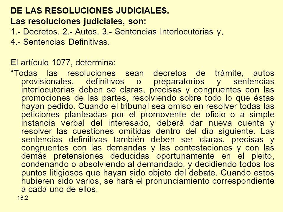 18.2 DE LAS RESOLUCIONES JUDICIALES.Las resoluciones judiciales, son: 1.- Decretos.