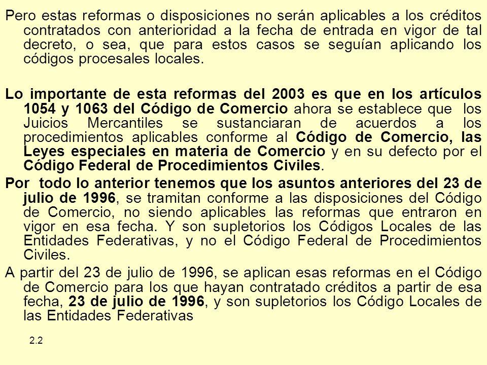 2.2 Pero estas reformas o disposiciones no serán aplicables a los créditos contratados con anterioridad a la fecha de entrada en vigor de tal decreto, o sea, que para estos casos se seguían aplicando los códigos procesales locales.