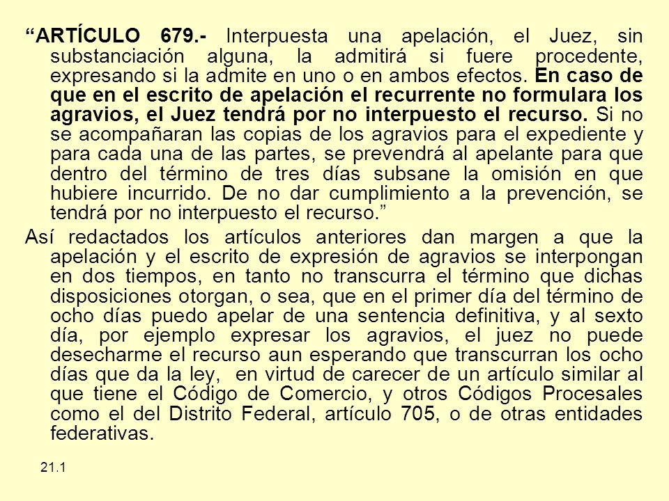 21.1 ARTÍCULO 679.- Interpuesta una apelación, el Juez, sin substanciación alguna, la admitirá si fuere procedente, expresando si la admite en uno o en ambos efectos.