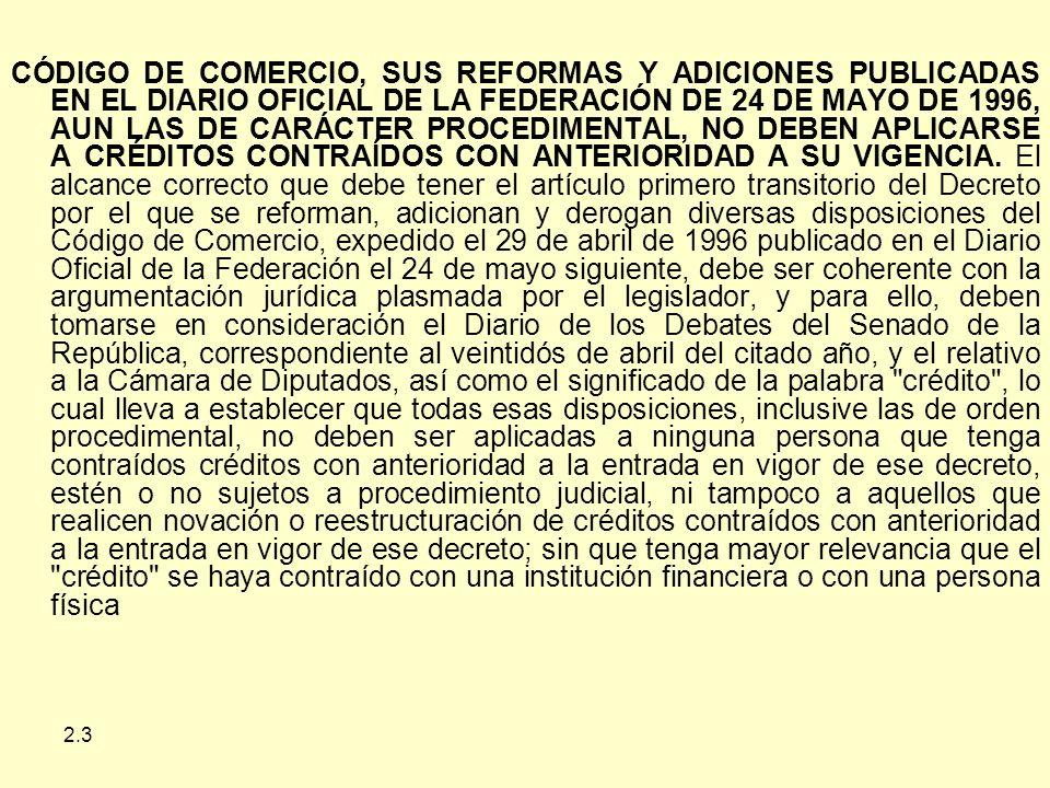 2.3 CÓDIGO DE COMERCIO, SUS REFORMAS Y ADICIONES PUBLICADAS EN EL DIARIO OFICIAL DE LA FEDERACIÓN DE 24 DE MAYO DE 1996, AUN LAS DE CARÁCTER PROCEDIMENTAL, NO DEBEN APLICARSE A CRÉDITOS CONTRAÍDOS CON ANTERIORIDAD A SU VIGENCIA.