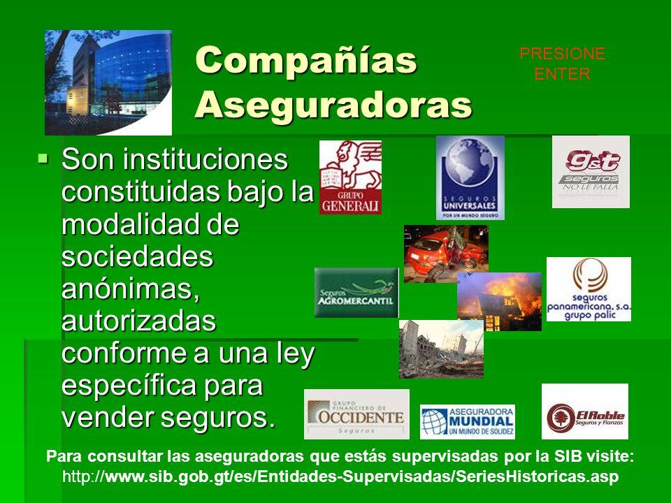 Compañías Aseguradoras Son instituciones constituidas bajo la modalidad de sociedades anónimas, autorizadas conforme a una ley específica para vender