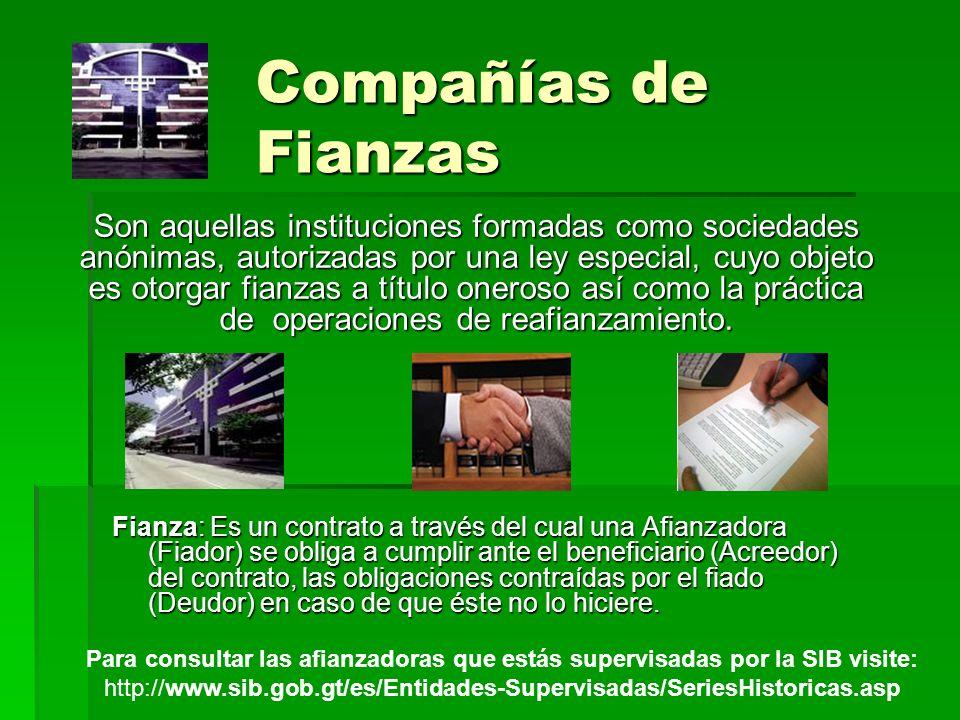 Compañías de Fianzas Fianza: Es un contrato a través del cual una Afianzadora (Fiador) se obliga a cumplir ante el beneficiario (Acreedor) del contrat