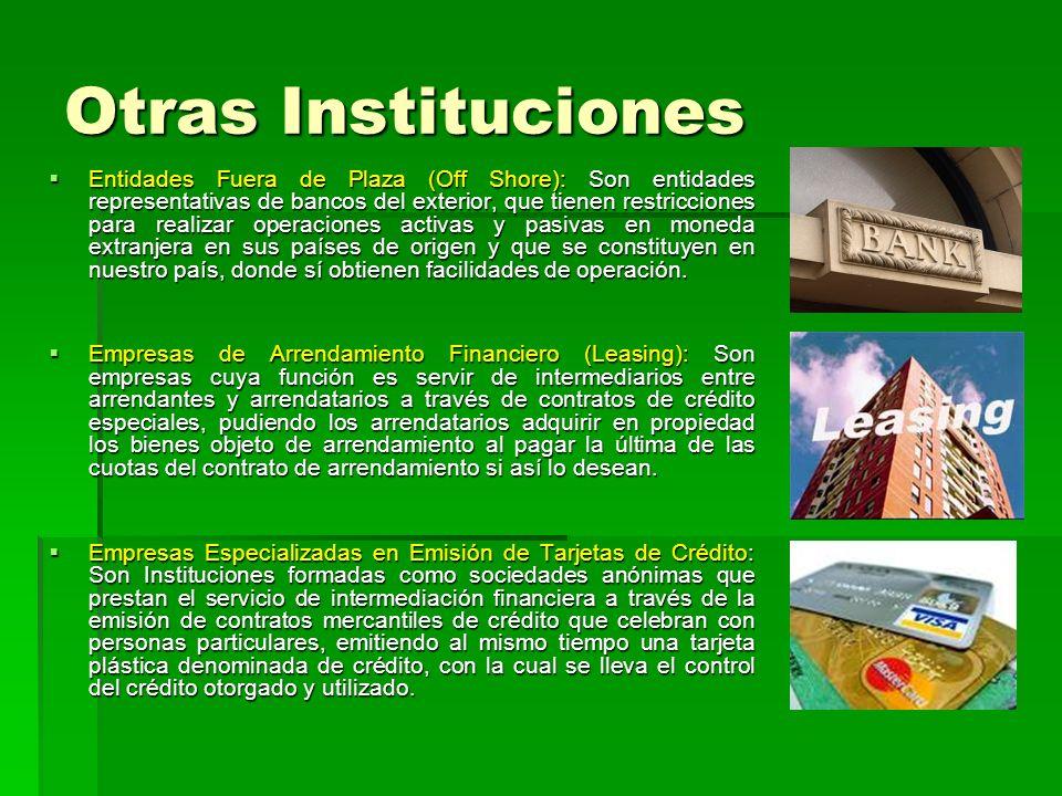 Otras Instituciones Entidades Fuera de Plaza (Off Shore): Son entidades representativas de bancos del exterior, que tienen restricciones para realizar