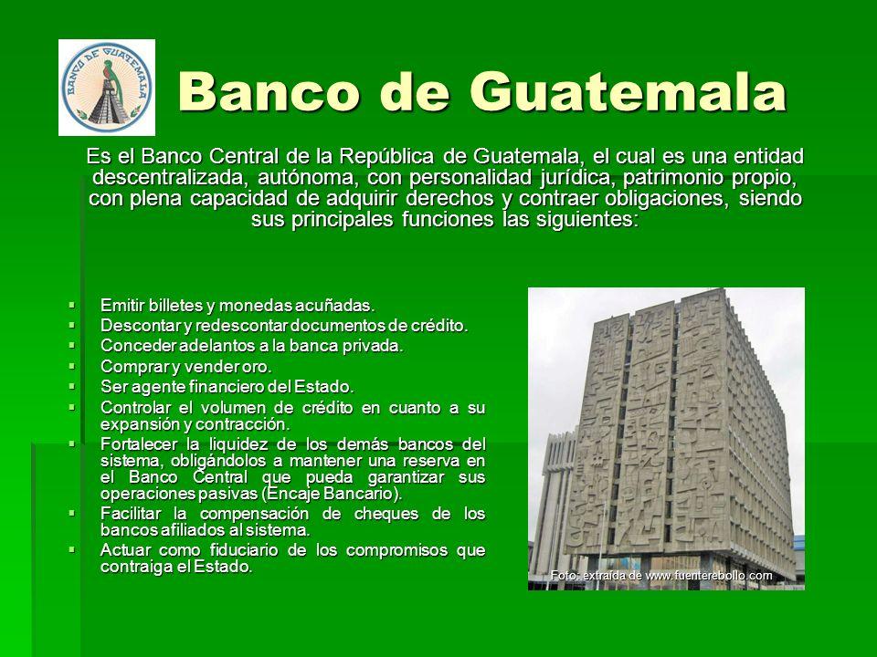 Banco de Guatemala Banco de Guatemala Emitir billetes y monedas acuñadas. Emitir billetes y monedas acuñadas. Descontar y redescontar documentos de cr