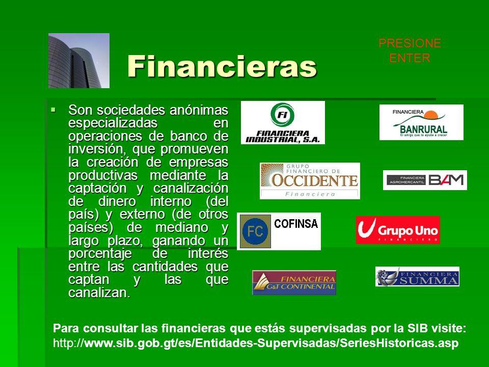 Financieras Son sociedades anónimas especializadas en operaciones de banco de inversión, que promueven la creación de empresas productivas mediante la