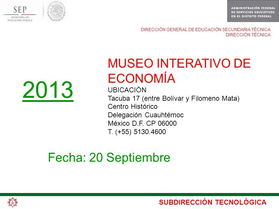 SUBDIRECCIÓN TECNOLÓGICA DIRECCIÓN GENERAL DE EDUCACIÓN SECUNDARIA TÉCNICA DIRECCIÓN TÉCNICA MUSEO INTERATIVO DE ECONOMÍA UBICACIÓN Tacuba 17 (entre B