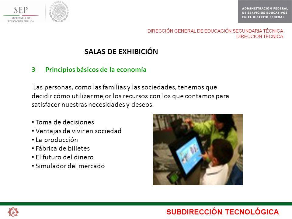 SUBDIRECCIÓN TECNOLÓGICA DIRECCIÓN GENERAL DE EDUCACIÓN SECUNDARIA TÉCNICA DIRECCIÓN TÉCNICA SALAS DE EXHIBICIÓN 3 Principios básicos de la economía L