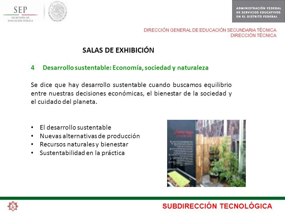 SUBDIRECCIÓN TECNOLÓGICA DIRECCIÓN GENERAL DE EDUCACIÓN SECUNDARIA TÉCNICA DIRECCIÓN TÉCNICA SALAS DE EXHIBICIÓN 4 Desarrollo sustentable: Economía, s
