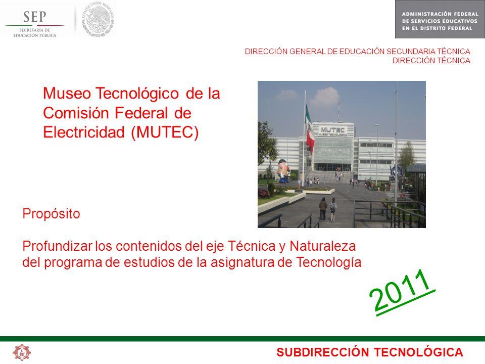 SUBDIRECCIÓN TECNOLÓGICA DIRECCIÓN GENERAL DE EDUCACIÓN SECUNDARIA TÉCNICA DIRECCIÓN TÉCNICA Museo Tecnológico de la Comisión Federal de Electricidad