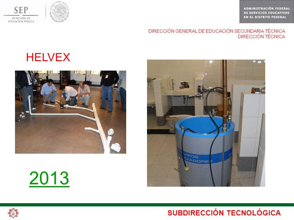 SUBDIRECCIÓN TECNOLÓGICA DIRECCIÓN GENERAL DE EDUCACIÓN SECUNDARIA TÉCNICA DIRECCIÓN TÉCNICA HELVEX 2013