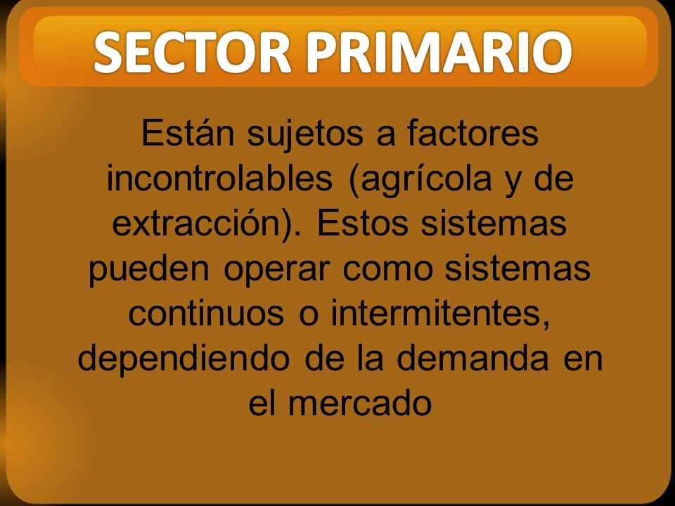 Están sujetos a factores incontrolables (agrícola y de extracción).