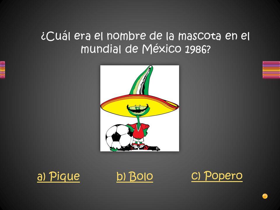 ¿Cuál era el nombre de la mascota en el mundial de México 1986? a) Piqueb) Bolo c) Popero