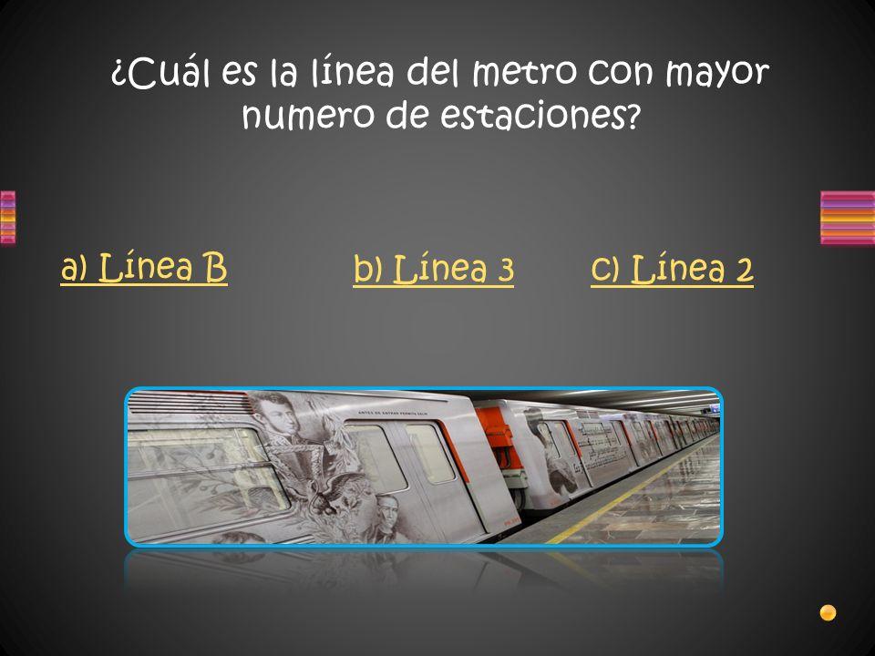¿Cuál es la línea del metro con mayor numero de estaciones? a) Línea B b) Línea 3c) Línea 2