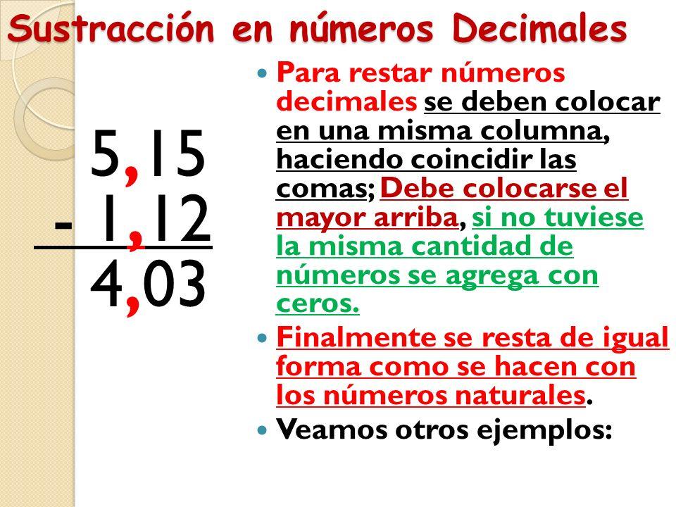Adición en números decimales 3,70 + 5,84 9,54 Para sumar dos o mas números decimales se deben colocar en una columna y deben coincidir las comas en un