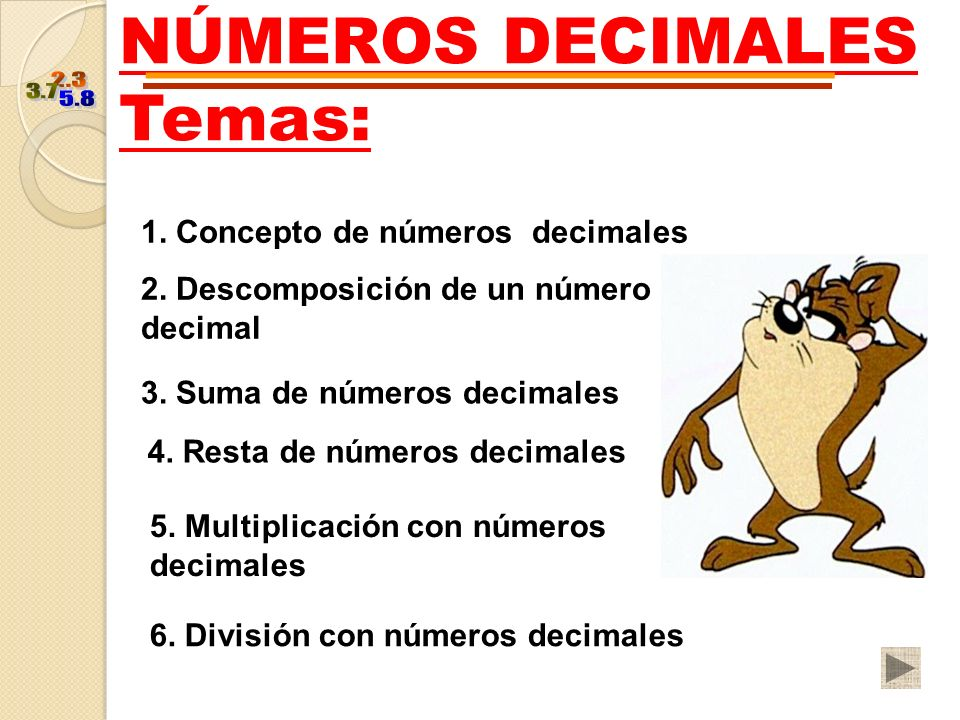 NÚMEROS DECIMALES Temas: 1.Concepto de números decimales 2.