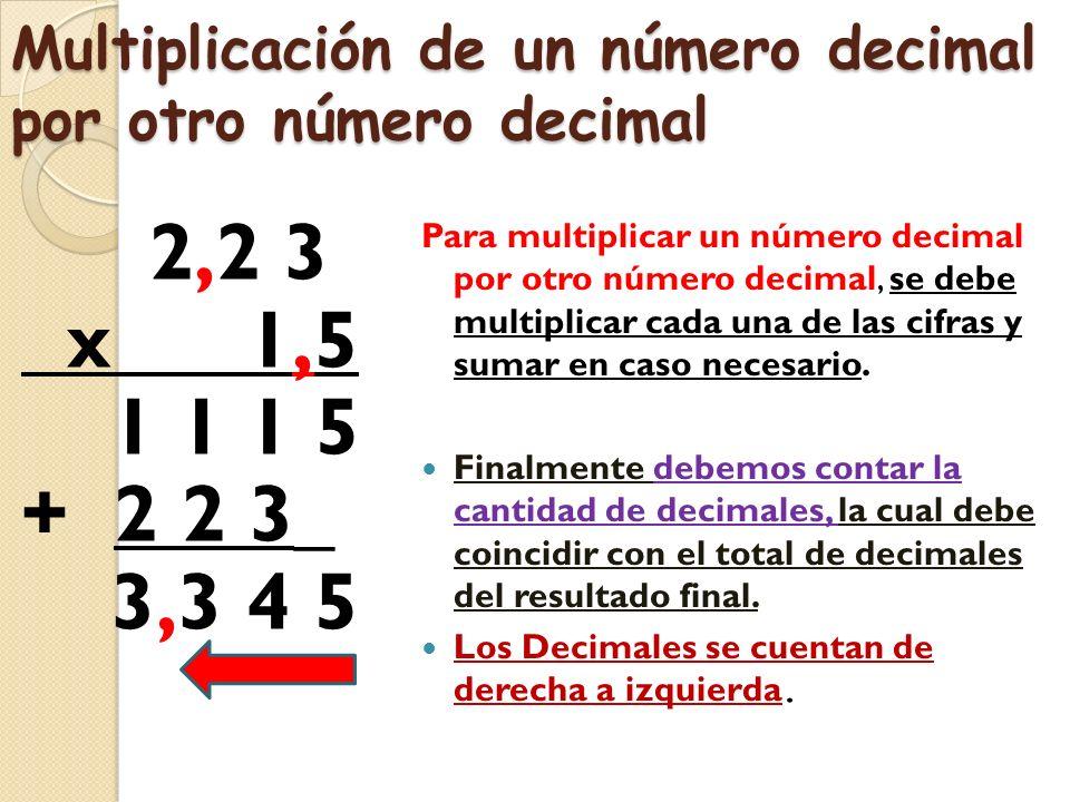 Multiplicación de números Decimales por un número natural 166,386 x 8 1331,088 Para multiplicar un número decimal con un número natural, se multiplica