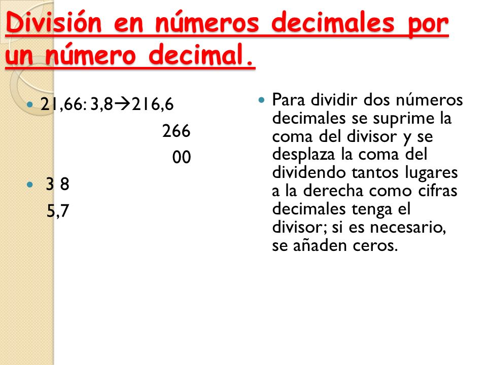 Multiplicación de un número decimal por otro número decimal Para multiplicar un número decimal por otro número decimal, se debe multiplicar cada una d